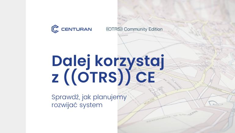 Dalej korzystaj z ((OTRS)) CE: Sprawdź, jak planujemy rozwijać system